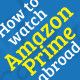 How to watch Amazon Prime abroad