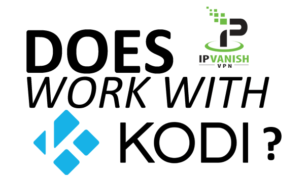 IPVanish work with Kodi