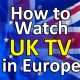 Watch UK TV in Europe