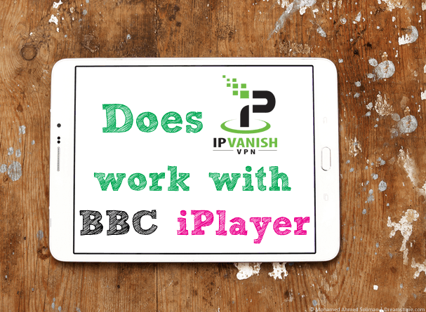 Does IPVanish work with BBC iPlayer